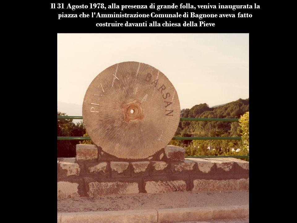 Il 31 Agosto 1978, alla presenza di grande folla, veniva inaugurata la piazza che l'Amministrazione Comunale di Bagnone aveva fatto costruire davanti
