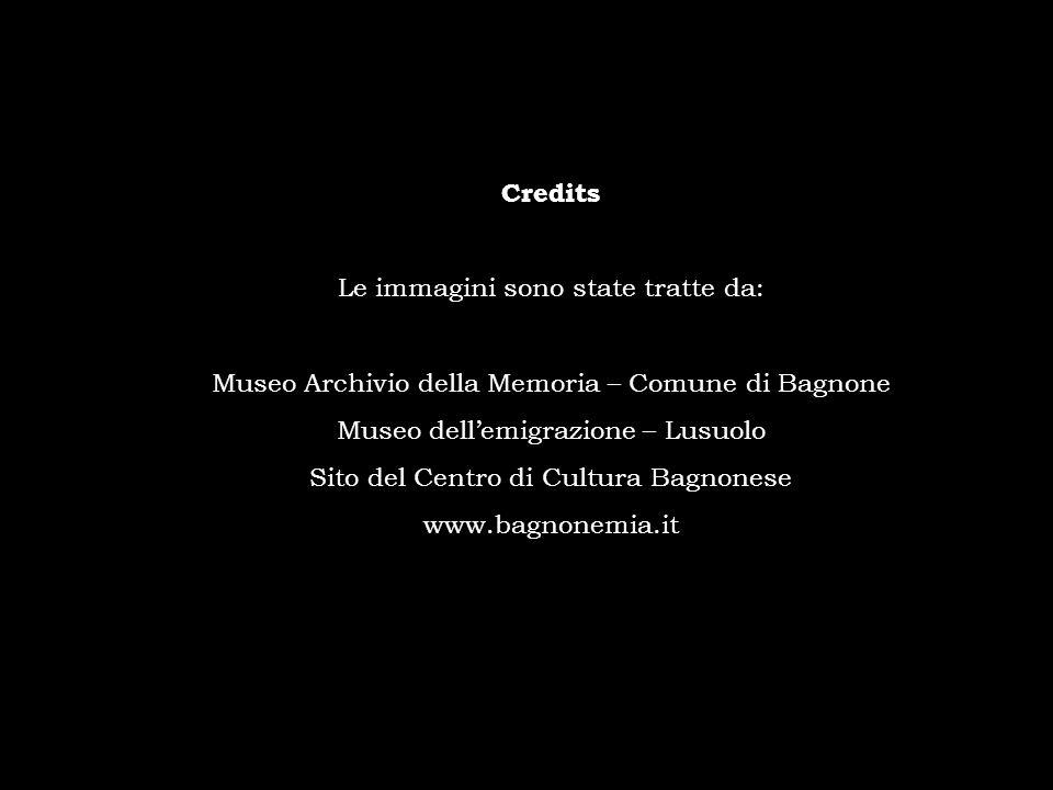 Credits Le immagini sono state tratte da: Museo Archivio della Memoria – Comune di Bagnone Museo dellemigrazione – Lusuolo Sito del Centro di Cultura
