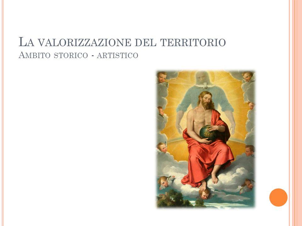 L A VALORIZZAZIONE DEL TERRITORIO A MBITO STORICO - ARTISTICO