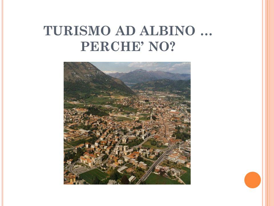 TURISMO AD ALBINO … PERCHE NO