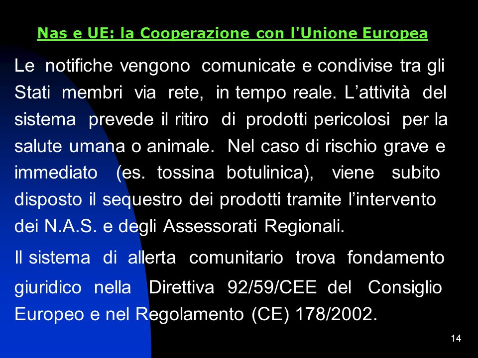 13 Nas e UE: la Cooperazione con l'Unione Europea Per notificare in tempo reale i rischi diretti o indiretti per la salute pubblica connessi al consum