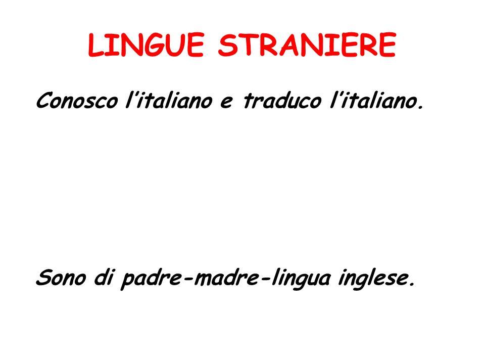 LINGUE STRANIERE Conosco litaliano e traduco litaliano. Sono di padre-madre-lingua inglese.