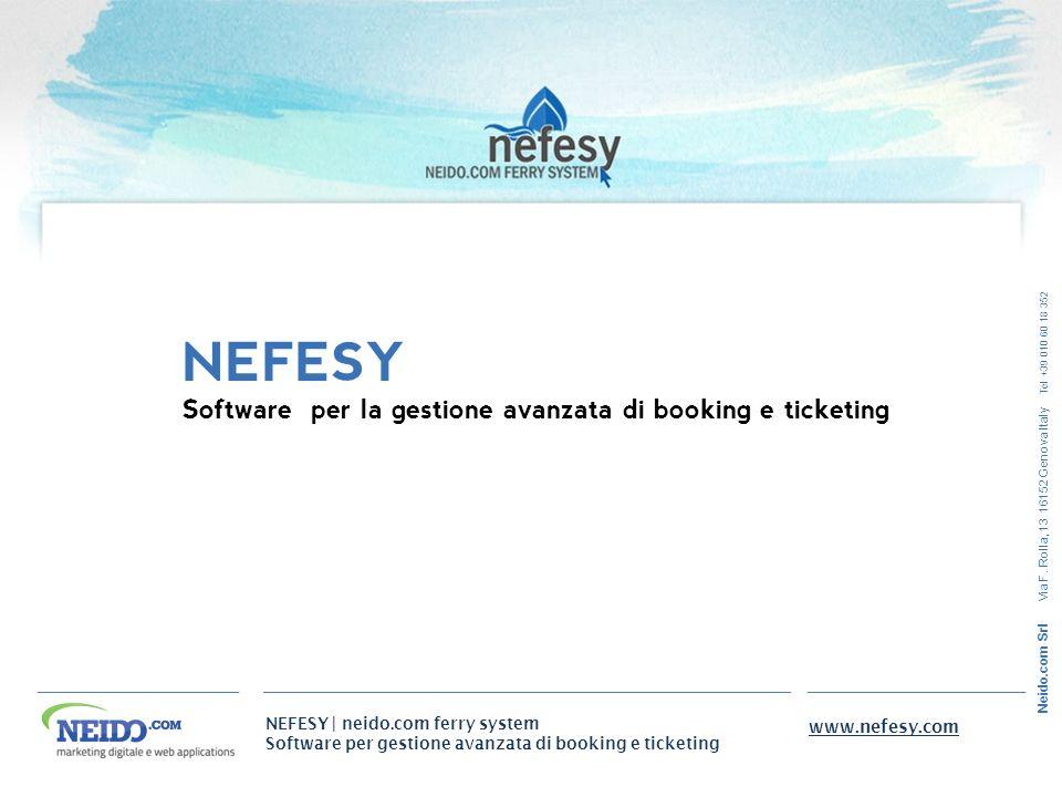 NEFESY | neido.com ferry system Software per gestione avanzata di booking e ticketing www.nefesy.com Neido.com Srl Via F. Rolla, 13 16152 Genova Italy