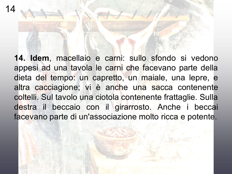 14. Idem, macellaio e carni: sullo sfondo si vedono appesi ad una tavola le carni che facevano parte della dieta del tempo: un capretto, un maiale, un
