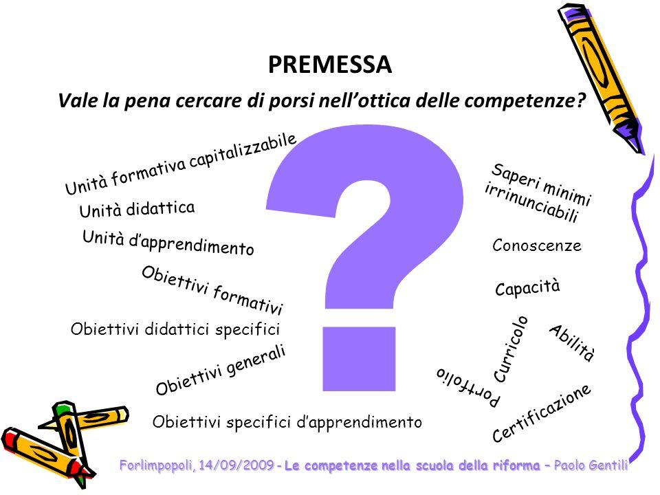 Forlimpopoli, 14/09/2009 - Le competenze nella scuola della riforma – Paolo Gentili Definizione di competenza (?) Esistono tante definizioni di competenza, quanti sono gli autori che hanno scritto di competenza