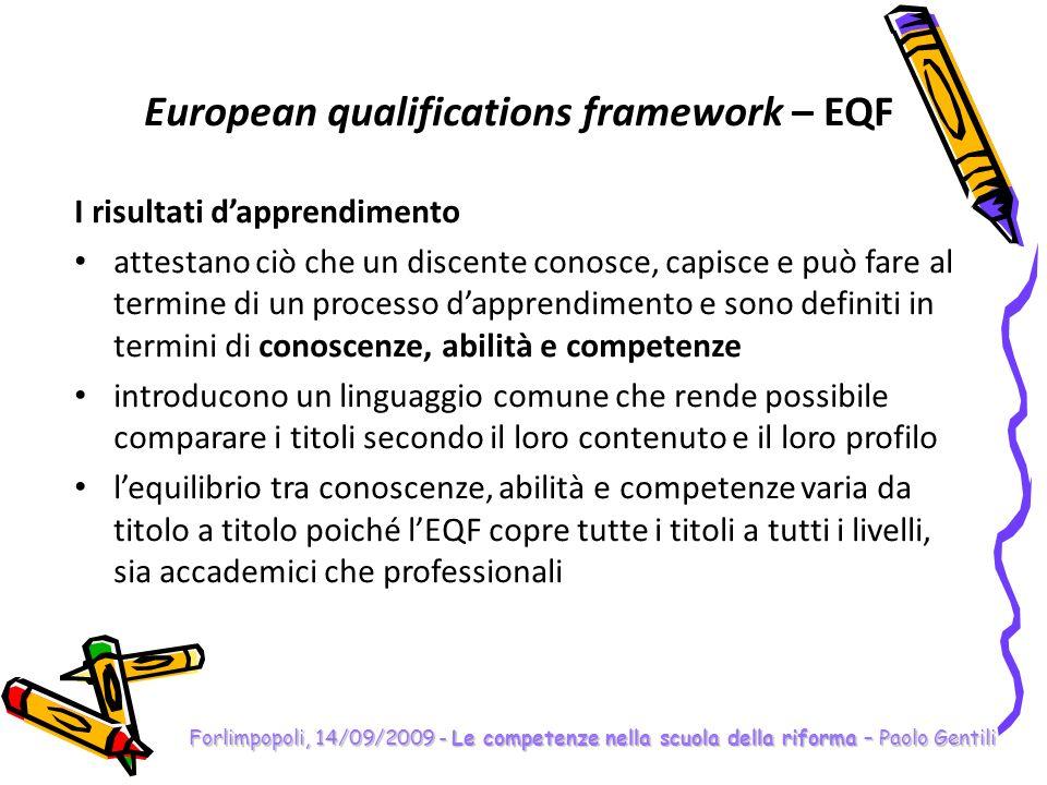 Forlimpopoli, 14/09/2009 - Le competenze nella scuola della riforma – Paolo Gentili European qualifications framework – EQF Conoscenze Indicano il risultato dellassimilazione di informazioni attraverso lapprendimento.