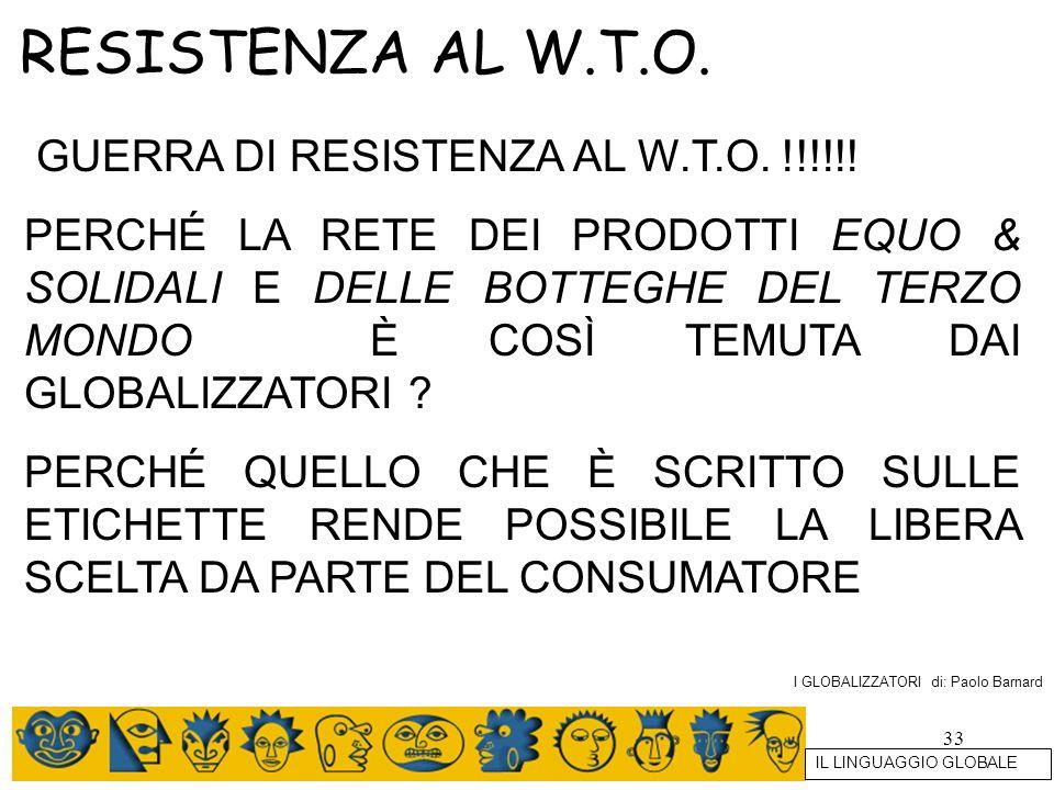 33 RESISTENZA AL W.T.O. GUERRA DI RESISTENZA AL W.T.O. !!!!!! PERCHÉ LA RETE DEI PRODOTTI EQUO & SOLIDALI E DELLE BOTTEGHE DEL TERZO MONDO È COSÌ TEMU