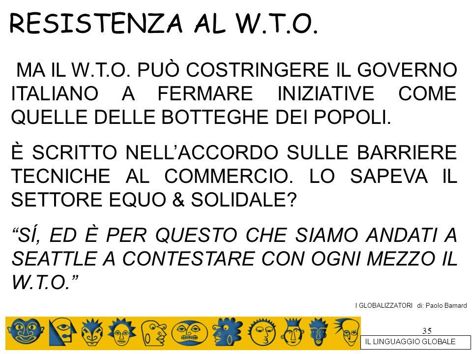 35 RESISTENZA AL W.T.O. MA IL W.T.O. PUÒ COSTRINGERE IL GOVERNO ITALIANO A FERMARE INIZIATIVE COME QUELLE DELLE BOTTEGHE DEI POPOLI. È SCRITTO NELLACC
