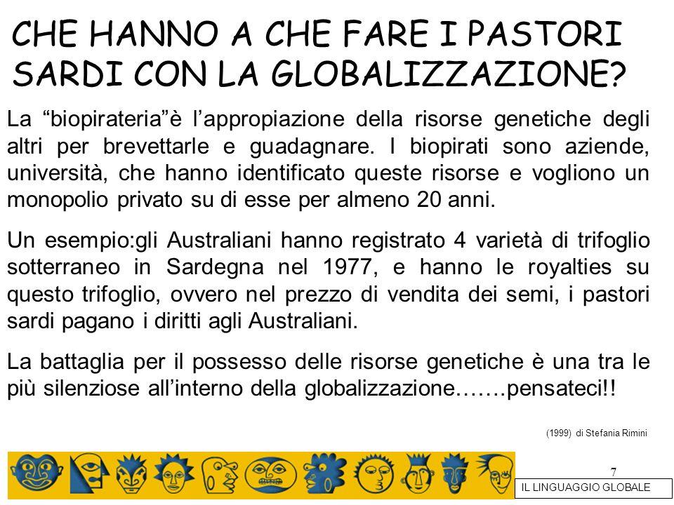 38 DOCUMENTAZIONE UTILIZZATA I GLOBALIZZATORI di: Paolo Barnard www.report.rai.itwww.report.rai.it WTO: www.wto.orgwww.wto.org COMMISSIONE EUROPEA DG1: http:europa.eu.intcommtradeindex.htm FAO: www.fao.orgwww.fao.org TRANS ATLANTIC BUSINNESS DIALOGUE: www.wto.orgwww.wto.org INTERNATIONAL CHAMBER OF COMMERCE: www.iccwbo.orgwww.iccwbo.org CORPORATE EUROPE OBSERVATORY: www.xs4all.nlwww.xs4all.nl FRIENDS OF THE EARTH: www.foe.orgwww.foe.org PUBLIC CITIZEN: www.tradewatch.orgwww.tradewatch.org TRANSNATIONAL INSTITUTE: www.worldcom.nltniwtowww.worldcom.nltniwto IL LINGUAGGIO GLOBALE