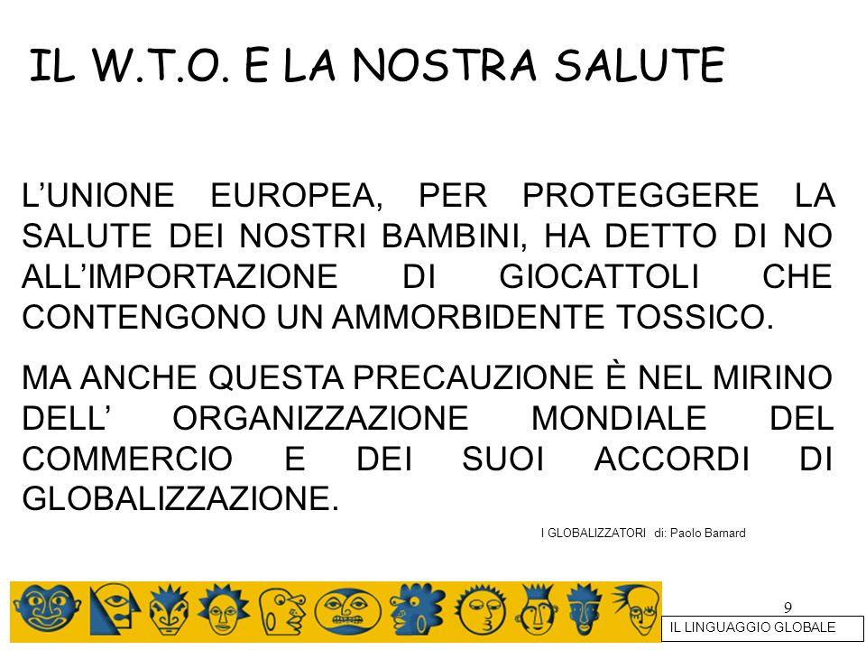 9 IL W.T.O. E LA NOSTRA SALUTE LUNIONE EUROPEA, PER PROTEGGERE LA SALUTE DEI NOSTRI BAMBINI, HA DETTO DI NO ALLIMPORTAZIONE DI GIOCATTOLI CHE CONTENGO