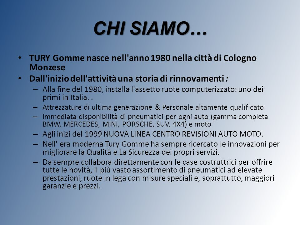 CHI SIAMO… TURY Gomme nasce nell'anno 1980 nella città di Cologno Monzese Dall'inizio dell'attività una storia di rinnovamenti : – Alla fine del 1980,