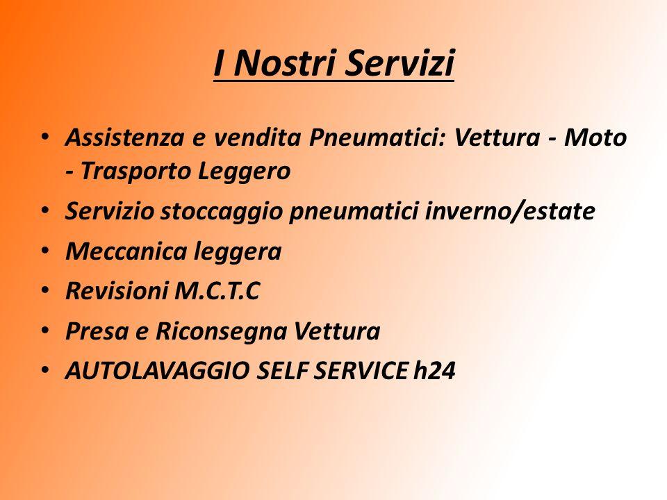 I Nostri Servizi Assistenza e vendita Pneumatici: Vettura - Moto - Trasporto Leggero Servizio stoccaggio pneumatici inverno/estate Meccanica leggera R