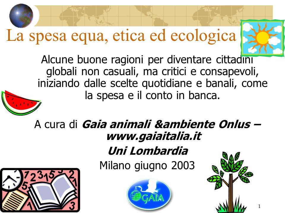 1 La spesa equa, etica ed ecologica Alcune buone ragioni per diventare cittadini globali non casuali, ma critici e consapevoli, iniziando dalle scelte