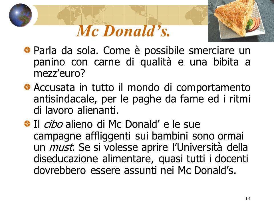 14 Mc Donalds. Parla da sola. Come è possibile smerciare un panino con carne di qualità e una bibita a mezzeuro? Accusata in tutto il mondo di comport