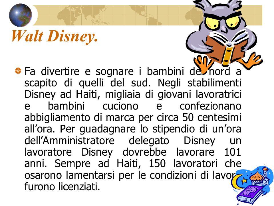 24 Walt Disney. Fa divertire e sognare i bambini del nord a scapito di quelli del sud. Negli stabilimenti Disney ad Haiti, migliaia di giovani lavorat