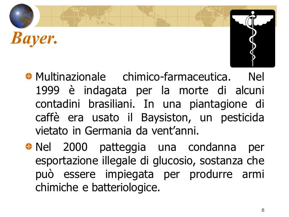 6 Bayer. Multinazionale chimico-farmaceutica. Nel 1999 è indagata per la morte di alcuni contadini brasiliani. In una piantagione di caffè era usato i