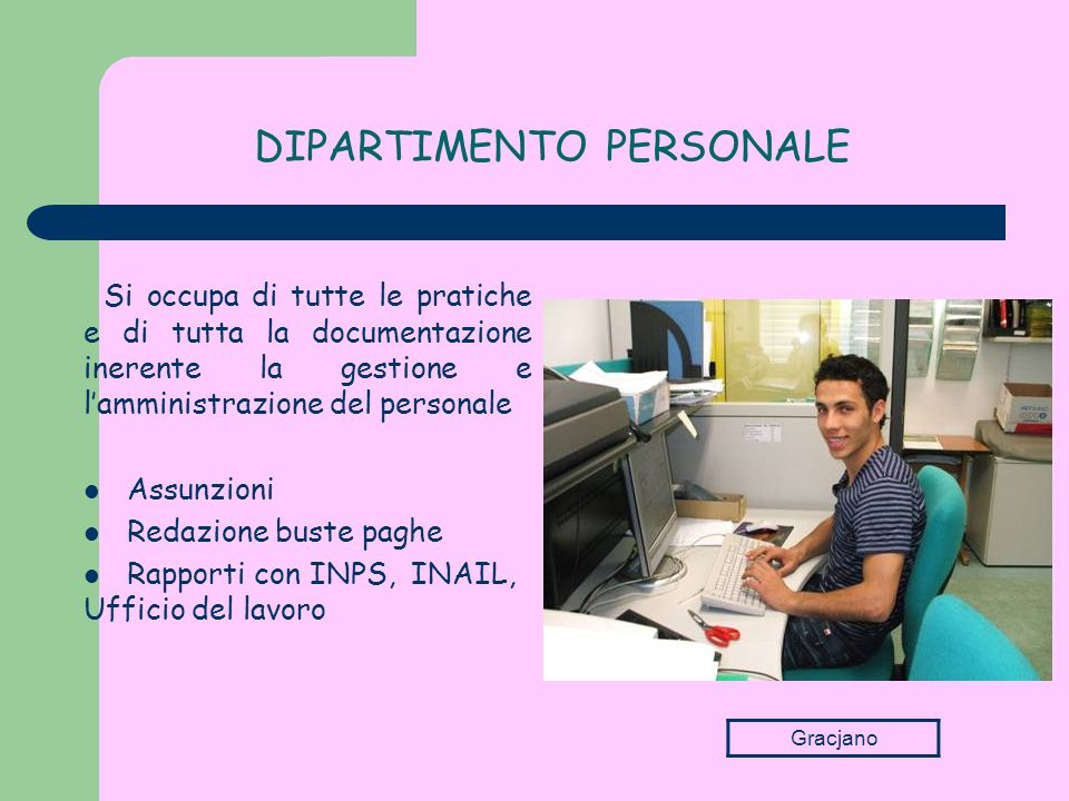 DIPARTIMENTO PERSONALE Si occupa di tutte le pratiche e di tutta la documentazione inerente la gestione e lamministrazione del personale Assunzioni Re