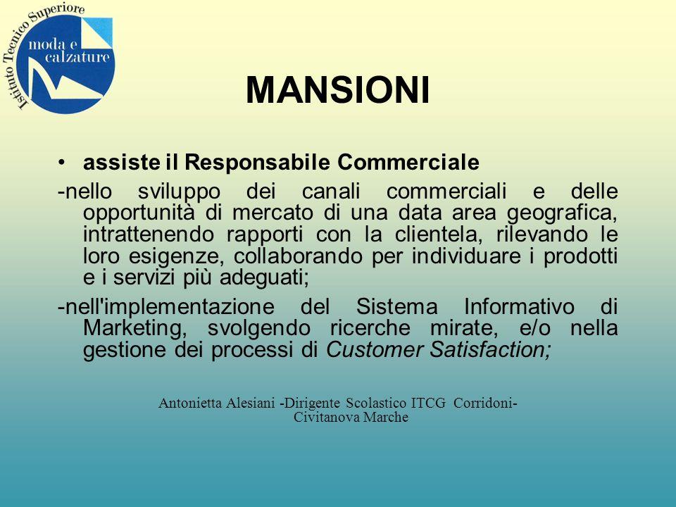 MANSIONI assiste il Responsabile Commerciale -nello sviluppo dei canali commerciali e delle opportunità di mercato di una data area geografica, intrat