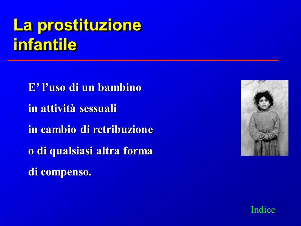 E luso di un bambino in attività sessuali in cambio di retribuzione o di qualsiasi altra forma di compenso. La prostituzione infantile La prostituzion