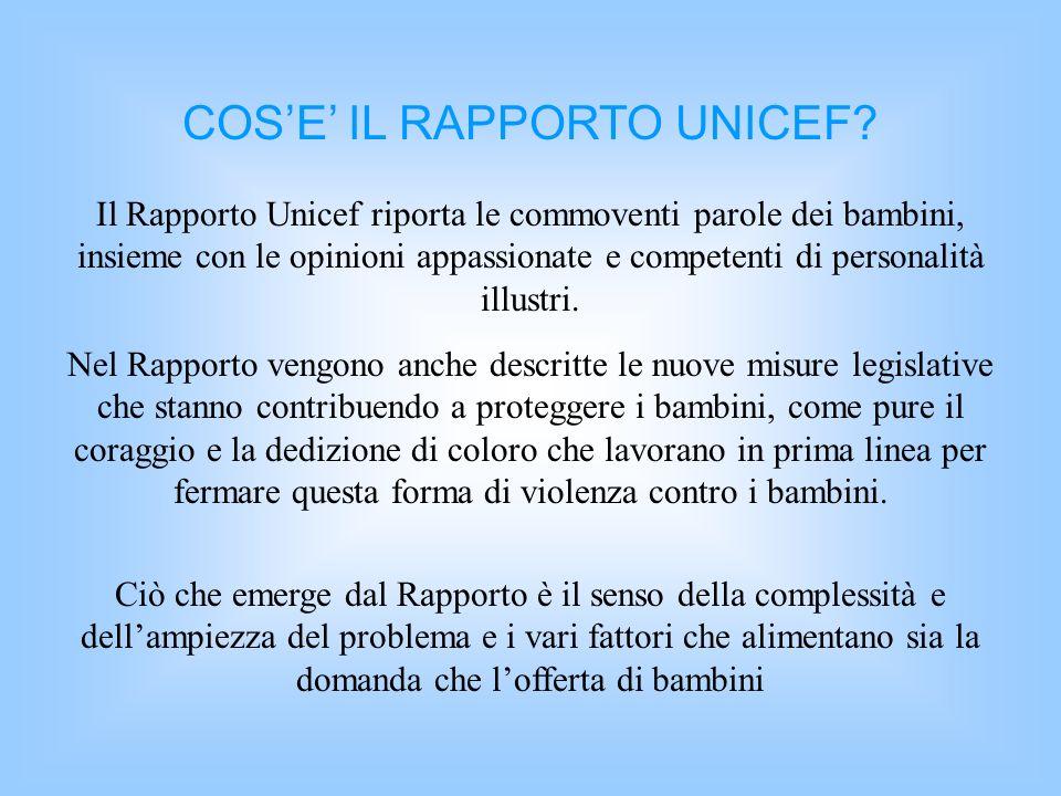 COSE IL RAPPORTO UNICEF? Il Rapporto Unicef riporta le commoventi parole dei bambini, insieme con le opinioni appassionate e competenti di personalità
