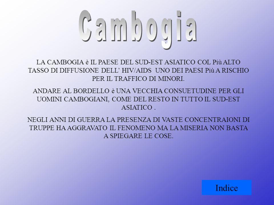 LA CAMBOGIA è IL PAESE DEL SUD-EST ASIATICO COL Più ALTO TASSO DI DIFFUSIONE DELL HIV/AIDS UNO DEI PAESI Più A RISCHIO PER IL TRAFFICO DI MINORI. ANDA