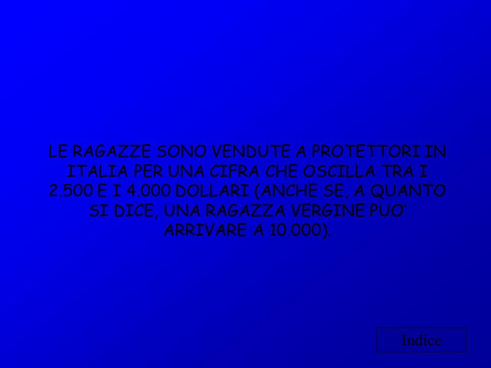 LE RAGAZZE SONO VENDUTE A PROTETTORI IN ITALIA PER UNA CIFRA CHE OSCILLA TRA I 2.500 E I 4.000 DOLLARI (ANCHE SE, A QUANTO SI DICE, UNA RAGAZZA VERGIN