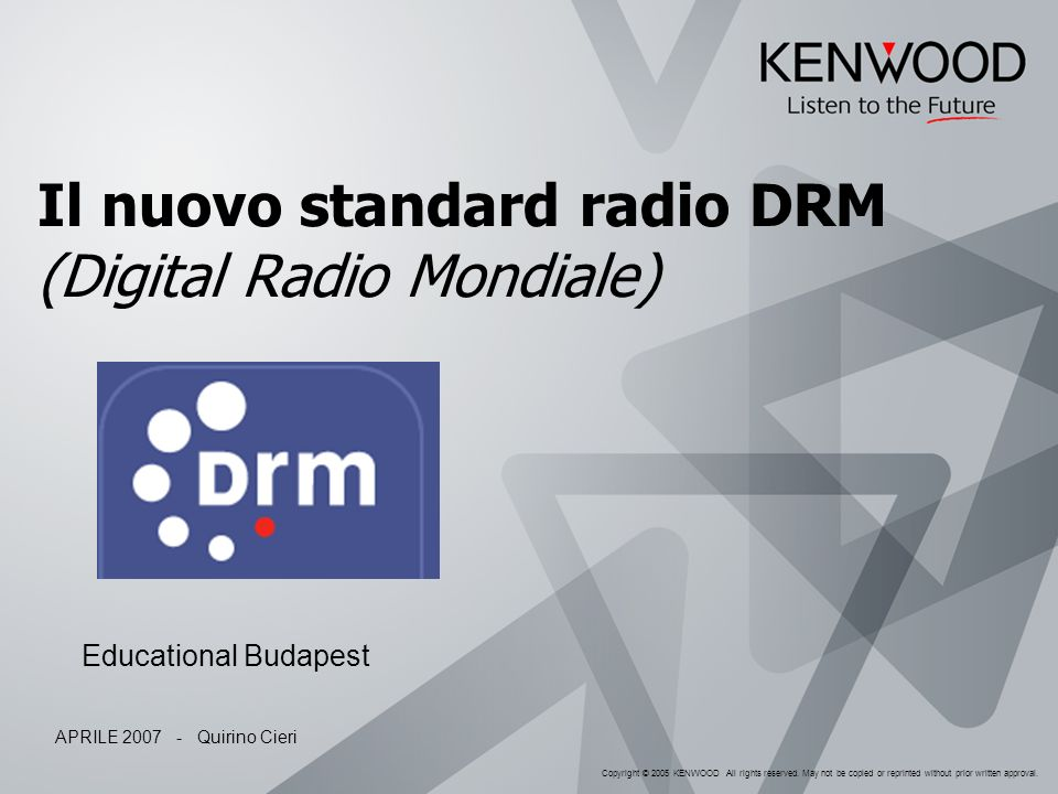 Copyright © 2005 KENWOOD All rights reserved. May not be copied or reprinted without prior written approval. Il nuovo standard radio DRM (Digital Radi