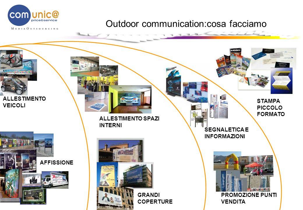 Outdoor communication:cosa facciamo AFFISSIONE GRANDI COPERTURE PROMOZIONE PUNTI VENDITA ALLESTIMENTO SPAZI INTERNI ALLESTIMENTO VEICOLI STAMPA PICCOL