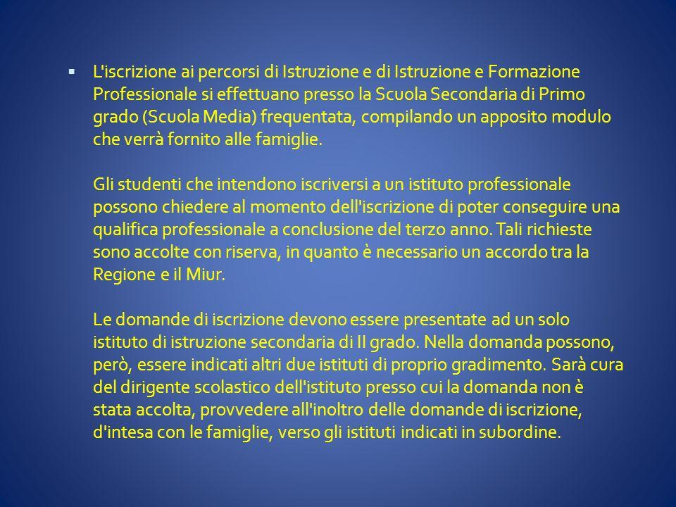 L'iscrizione ai percorsi di Istruzione e di Istruzione e Formazione Professionale si effettuano presso la Scuola Secondaria di Primo grado (Scuola Med