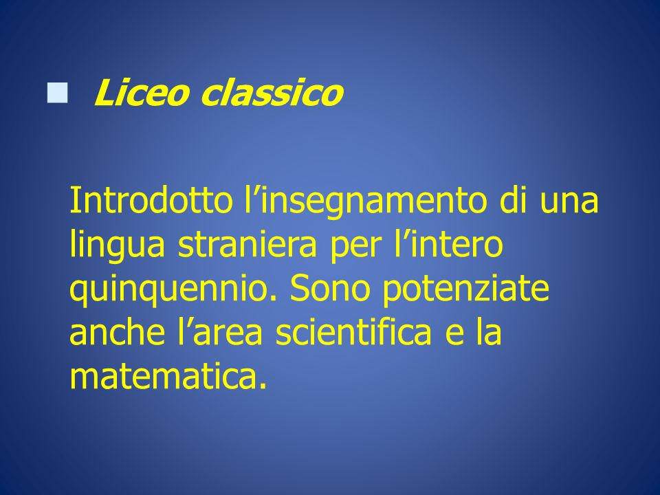Liceo classico Introdotto linsegnamento di una lingua straniera per lintero quinquennio. Sono potenziate anche larea scientifica e la matematica.