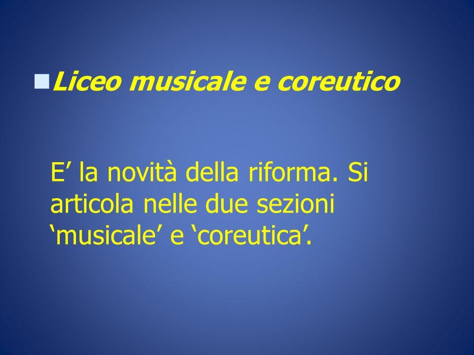 Liceo musicale e coreutico E la novità della riforma. Si articola nelle due sezionimusicale e coreutica.