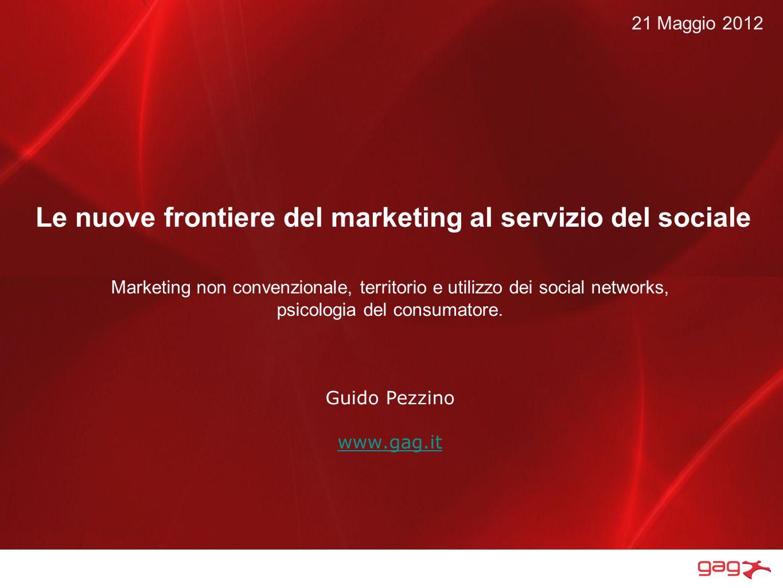 Le nuove frontiere del marketing al servizio del sociale Marketing non convenzionale, territorio e utilizzo dei social networks, psicologia del consumatore.