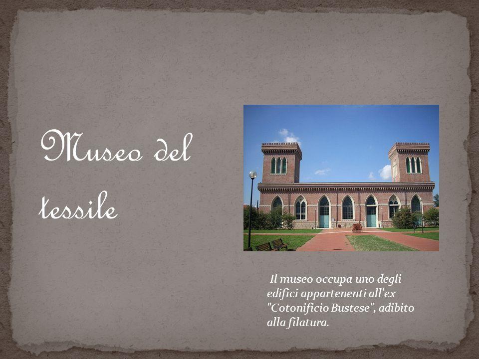 Museo del tessile Il museo occupa uno degli edifici appartenenti all ex Cotonificio Bustese , adibito alla filatura.