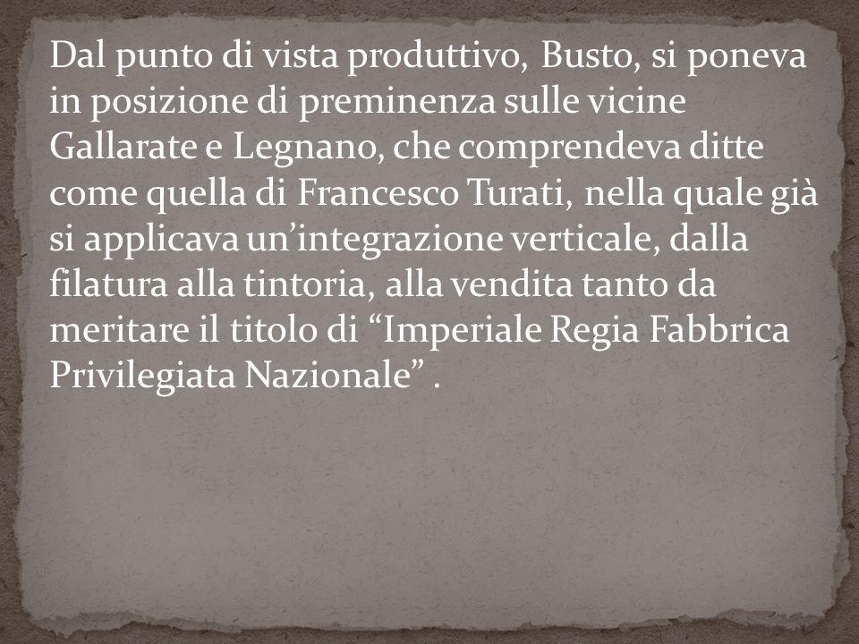 Dal punto di vista produttivo, Busto, si poneva in posizione di preminenza sulle vicine Gallarate e Legnano, che comprendeva ditte come quella di Fran