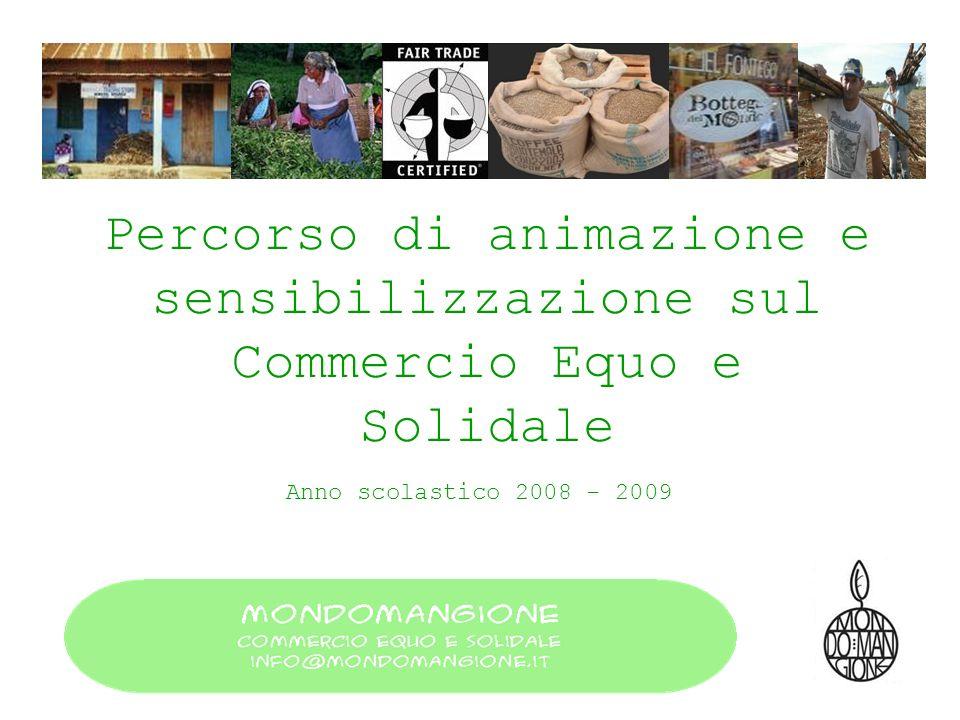 Percorso di animazione e sensibilizzazione sul Commercio Equo e Solidale Anno scolastico 2008 - 2009
