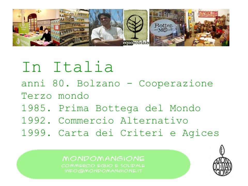 In Italia anni 80. Bolzano - Cooperazione Terzo mondo 1985. Prima Bottega del Mondo 1992. Commercio Alternativo 1999. Carta dei Criteri e Agices