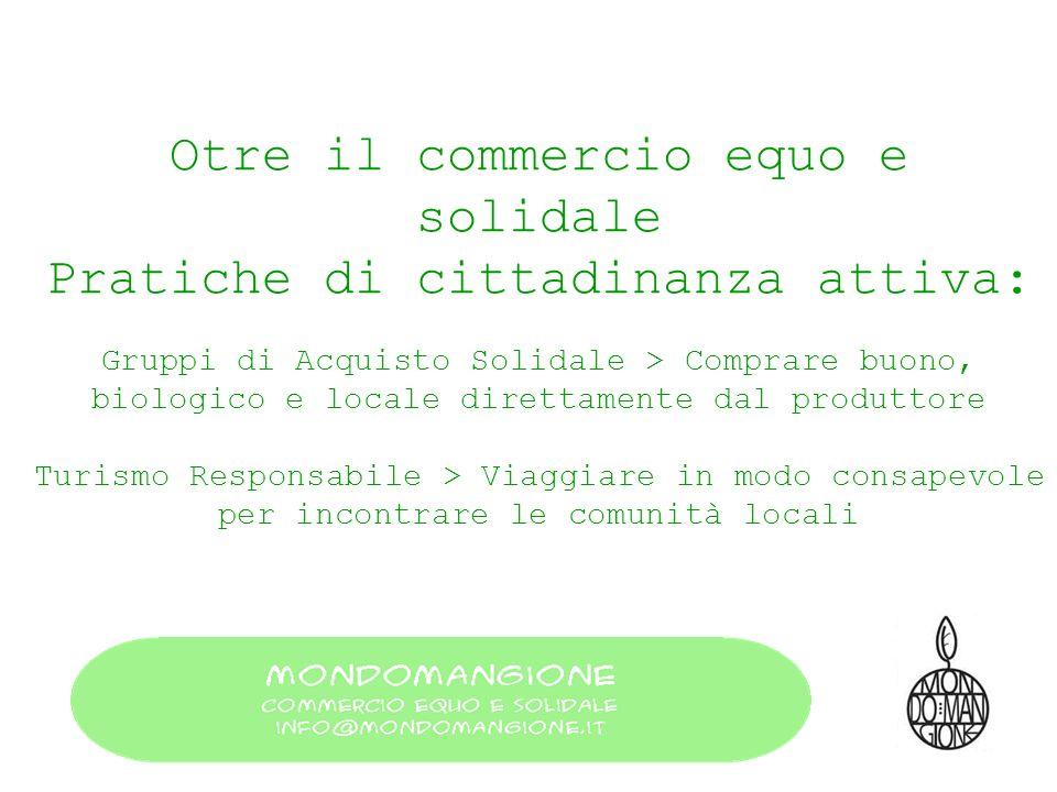Otre il commercio equo e solidale Pratiche di cittadinanza attiva: Gruppi di Acquisto Solidale > Comprare buono, biologico e locale direttamente dal p