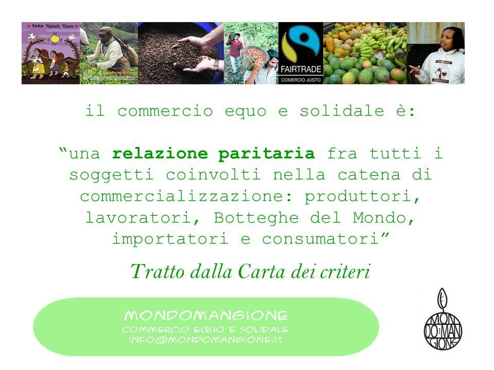 il commercio equo e solidale è: una relazione paritaria fra tutti i soggetti coinvolti nella catena di commercializzazione: produttori, lavoratori, Bo