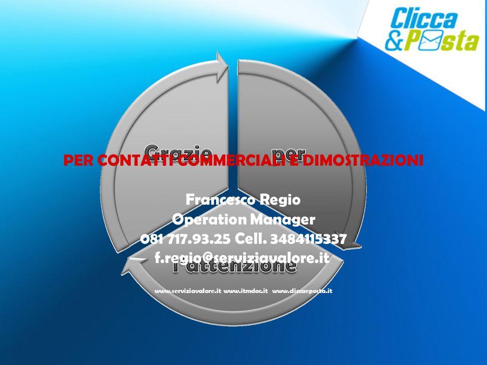 PER CONTATTI COMMERCIALI E DIMOSTRAZIONI Francesco Regio Operation Manager 081 717.93.25 Cell. 3484115337 f.regio@serviziavalore.it www.serviziavalore