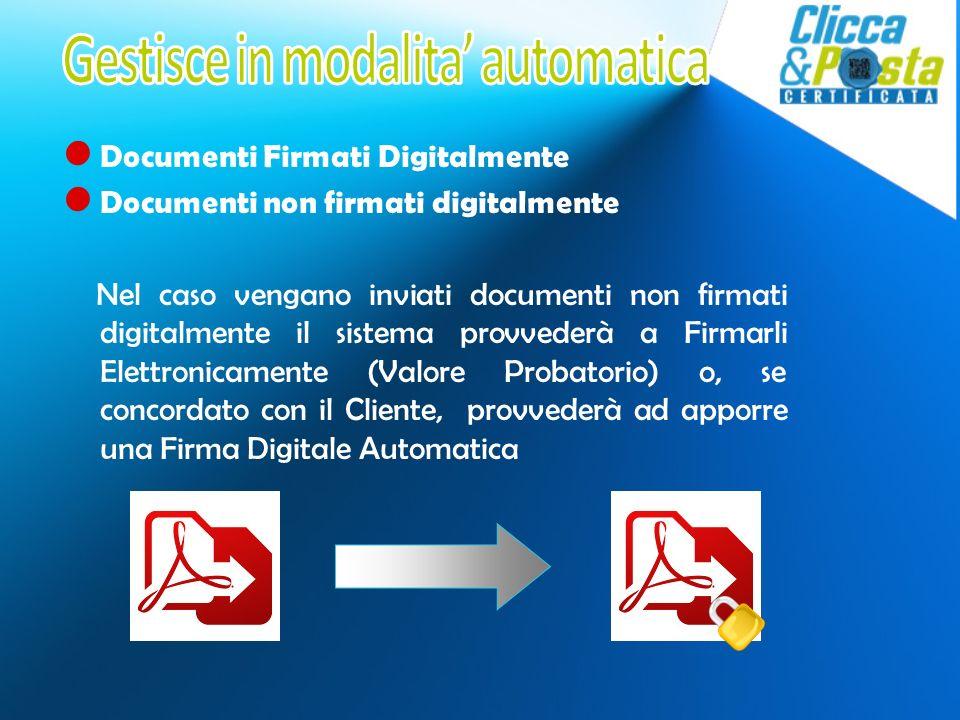 Documenti Firmati Digitalmente Documenti non firmati digitalmente Nel caso vengano inviati documenti non firmati digitalmente il sistema provvederà a Firmarli Elettronicamente (Valore Probatorio) o, se concordato con il Cliente, provvederà ad apporre una Firma Digitale Automatica
