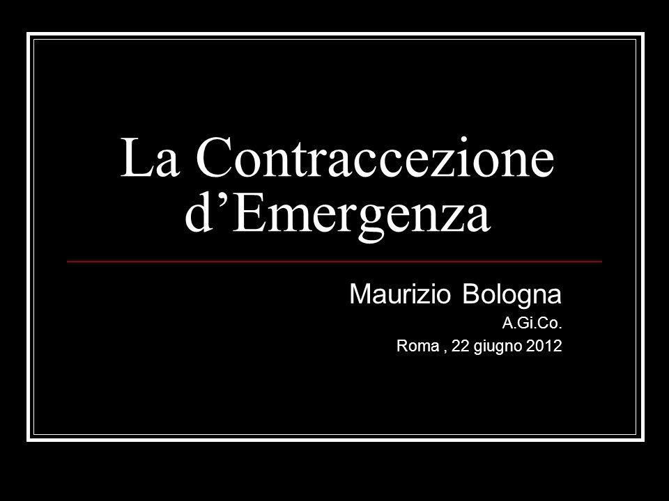 La Contraccezione dEmergenza Maurizio Bologna A.Gi.Co. Roma, 22 giugno 2012