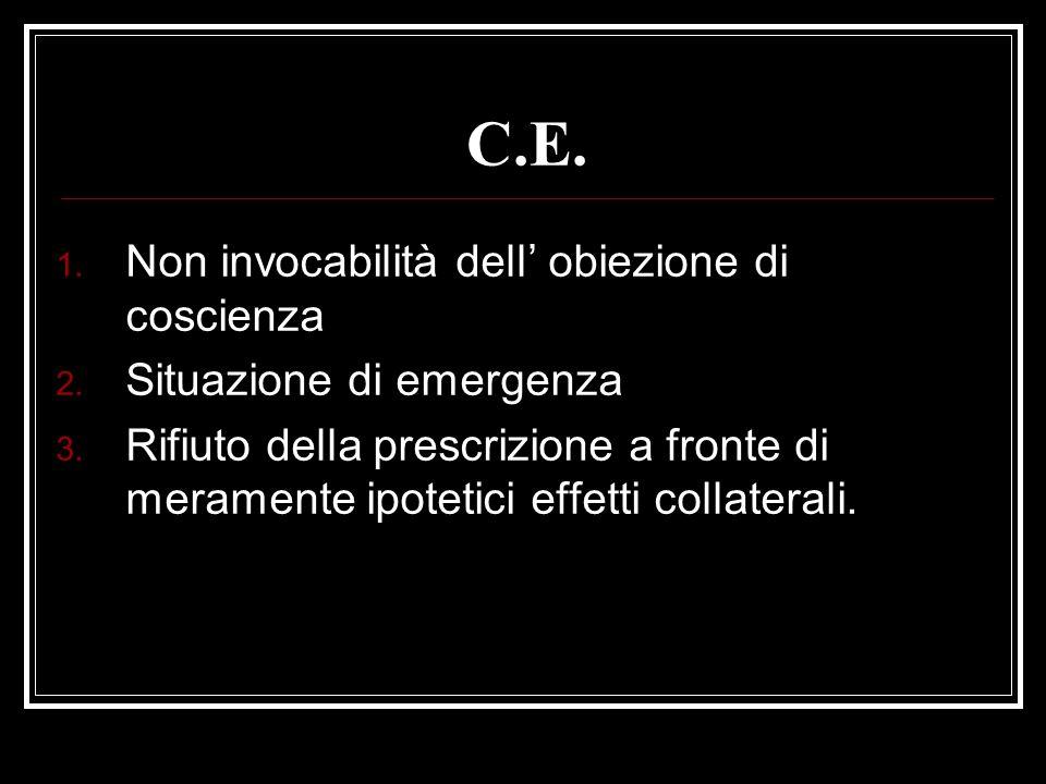 C.E. 1. Non invocabilità dell obiezione di coscienza 2. Situazione di emergenza 3. Rifiuto della prescrizione a fronte di meramente ipotetici effetti
