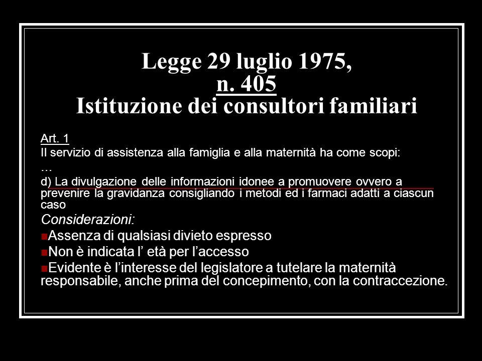 Legge 29 luglio 1975, n. 405 Istituzione dei consultori familiari Art. 1 Il servizio di assistenza alla famiglia e alla maternità ha come scopi: … d)