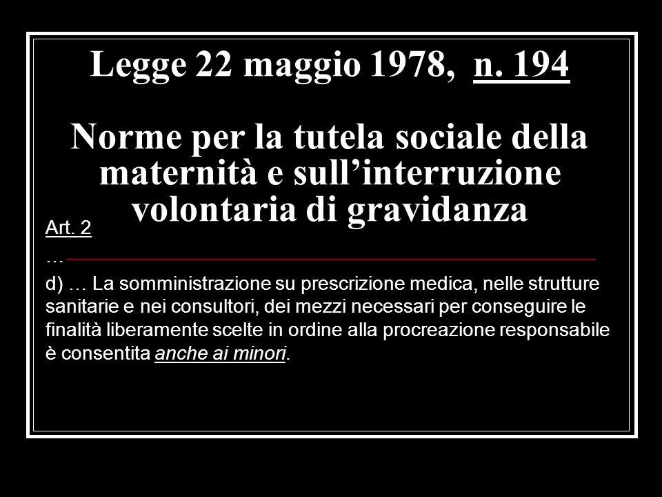 Legge 22 maggio 1978, n. 194 Norme per la tutela sociale della maternità e sullinterruzione volontaria di gravidanza Art. 2 … d) … La somministrazione