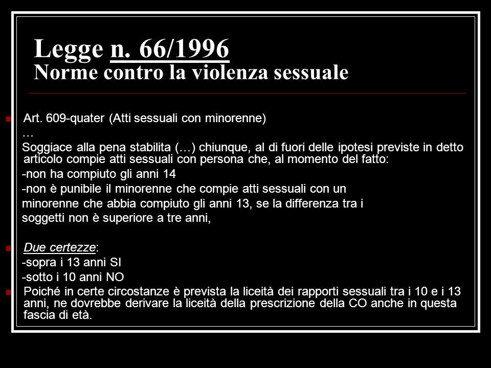 Legge n. 66/1996 Norme contro la violenza sessuale Art. 609-quater (Atti sessuali con minorenne) … Soggiace alla pena stabilita (…) chiunque, al di fu