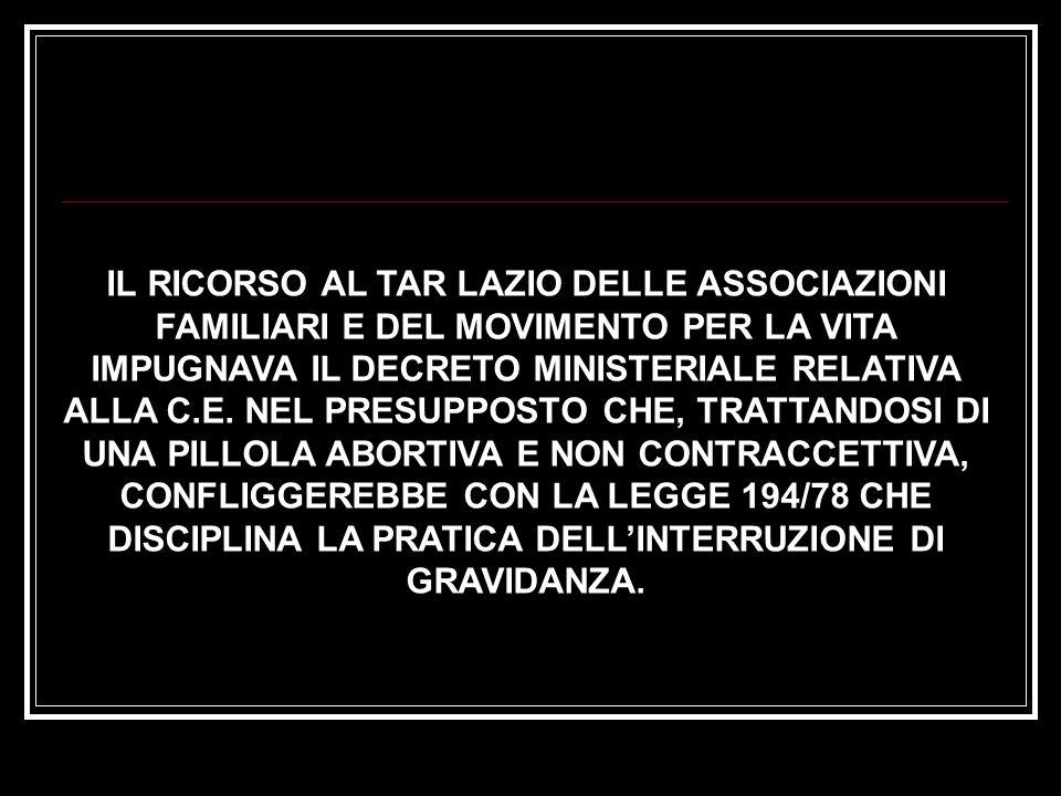 IL RICORSO AL TAR LAZIO DELLE ASSOCIAZIONI FAMILIARI E DEL MOVIMENTO PER LA VITA IMPUGNAVA IL DECRETO MINISTERIALE RELATIVA ALLA C.E. NEL PRESUPPOSTO