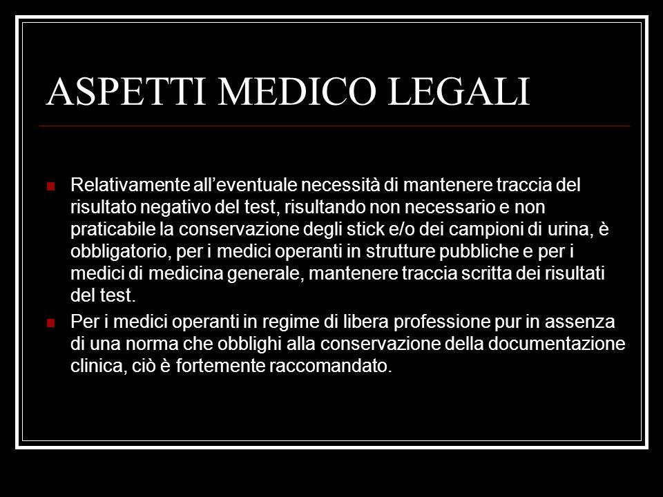 ASPETTI MEDICO LEGALI Relativamente alleventuale necessità di mantenere traccia del risultato negativo del test, risultando non necessario e non prati