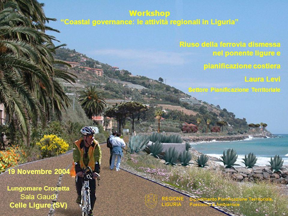 Workshop Coastal governance: le attività regionali in Liguria 19 Novembre 2004 Lungomare Crocetta Sala Gaudì Celle Ligure (SV) Riuso della ferrovia di