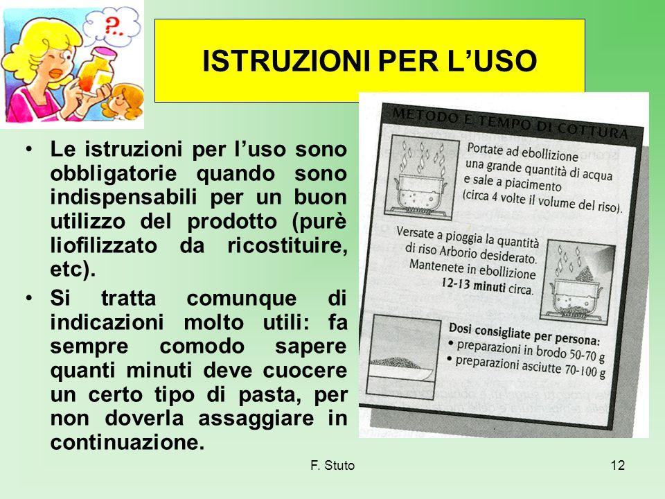 F. Stuto12 ISTRUZIONI PER LUSO Le istruzioni per luso sono obbligatorie quando sono indispensabili per un buon utilizzo del prodotto (purè liofilizzat