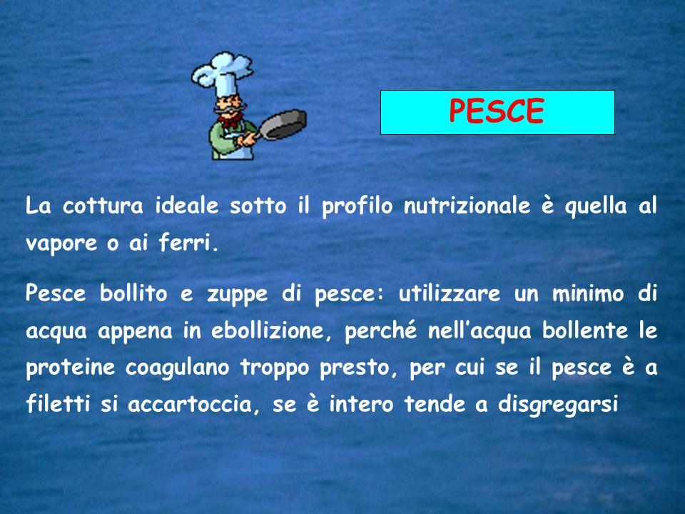 F. Stuto34 PESCE La cottura ideale sotto il profilo nutrizionale è quella al vapore o ai ferri. Pesce bollito e zuppe di pesce: utilizzare un minimo d